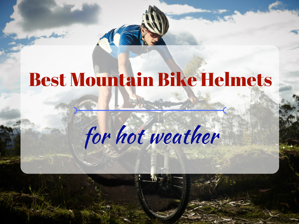 Best Mountain Bike Helmets for Hot Weather