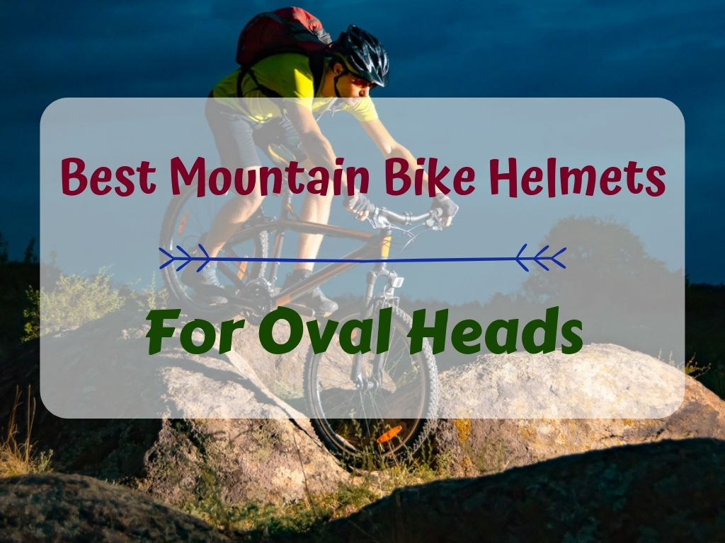 Best Mountain Bike Helmets for Oval Heads