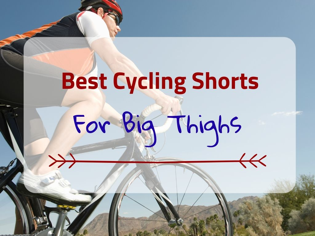Best Cycling Shorts for Big Thighs