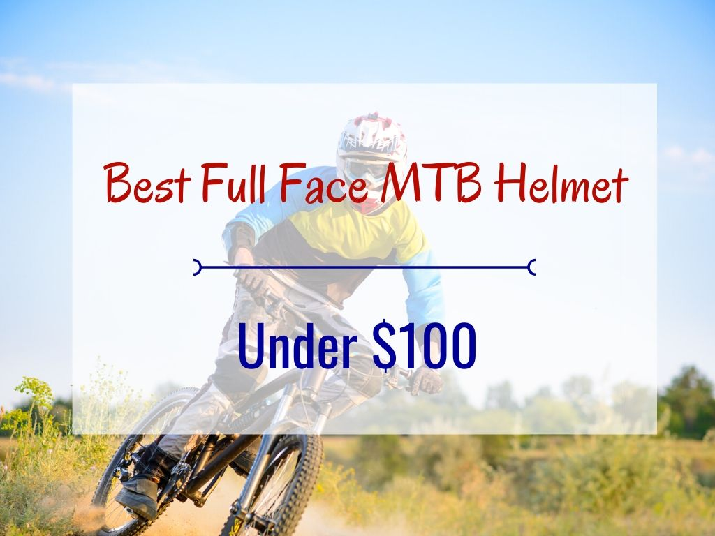 Best Full Face MTB Helmet under $100