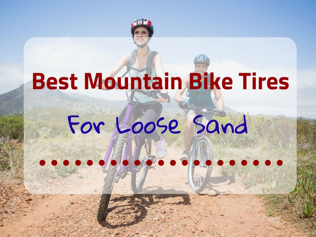 Best Mountain Bike Tires for Loose Sand
