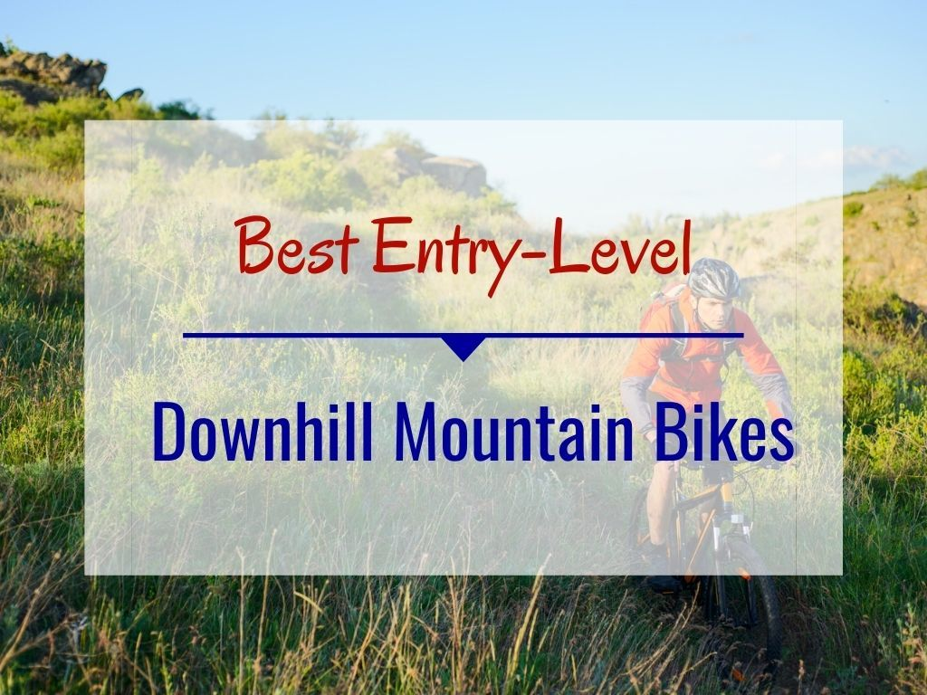 Best Entry Level Downhill Mountain Bikes